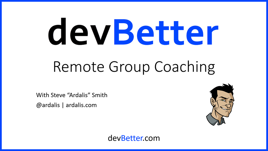 devBetter Group Coaching with Steve 'Ardalis' Smith